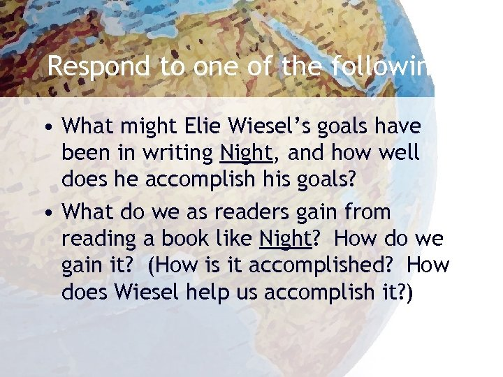 Respond to one of the following: • What might Elie Wiesel's goals have been