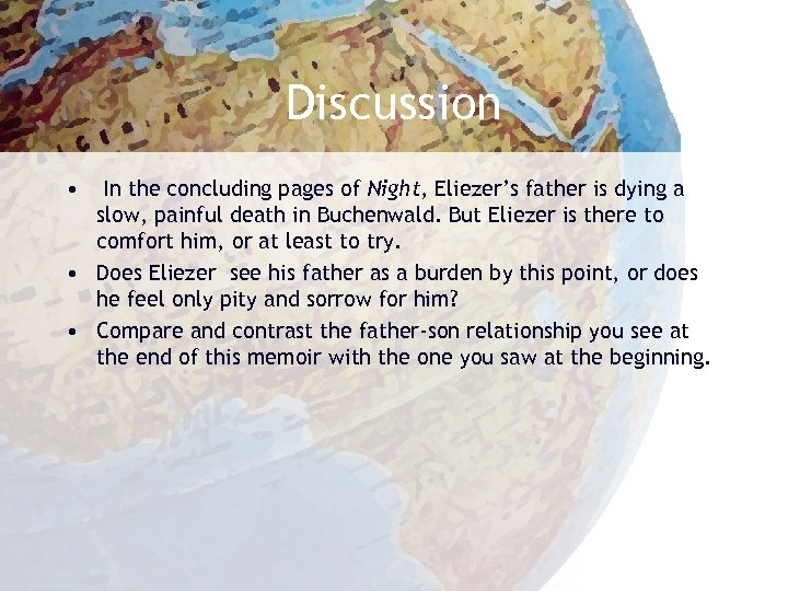 Discussion • In the concluding pages of Night, Eliezer's father is dying a slow,