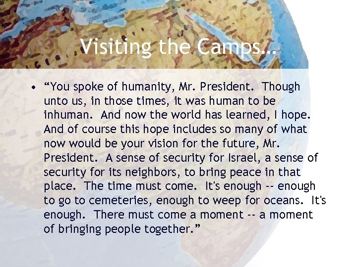 """Visiting the Camps… • """"You spoke of humanity, Mr. President. Though unto us, in"""