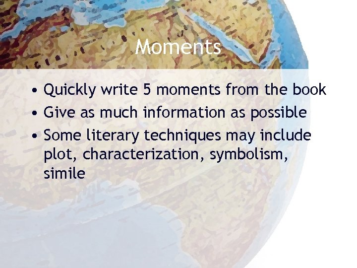 Moments • Quickly write 5 moments from the book • Give as much information