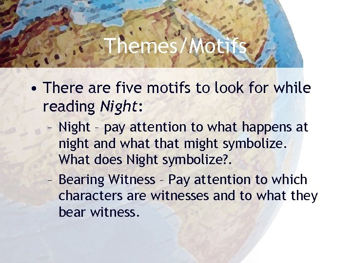 Themes/Motifs • There are five motifs to look for while reading Night: – Night