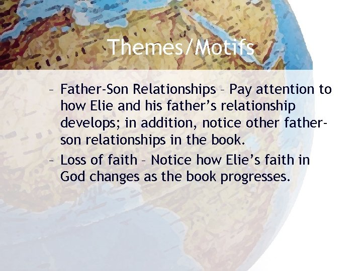 Themes/Motifs – Father-Son Relationships – Pay attention to how Elie and his father's relationship