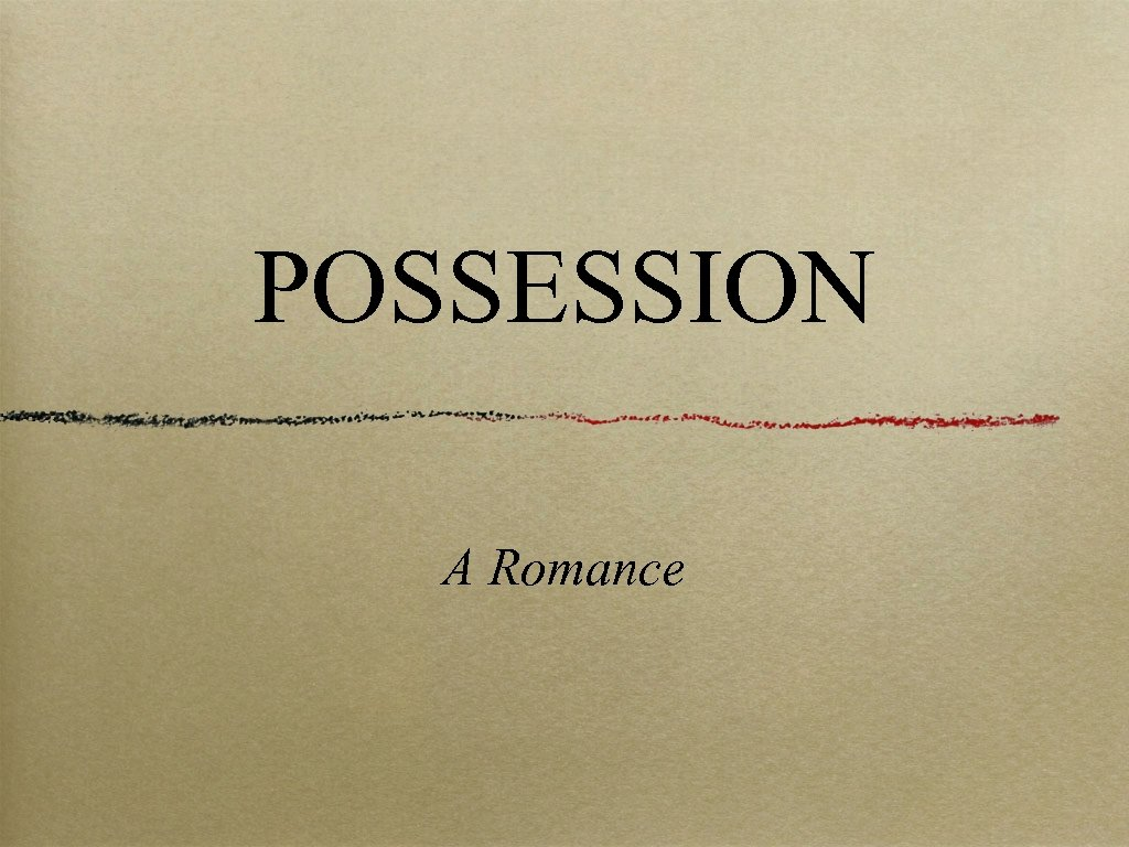 POSSESSION A Romance