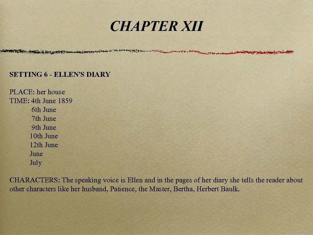 CHAPTER XII SETTING 6 - ELLEN'S DIARY PLACE: her house TIME: 4 th June