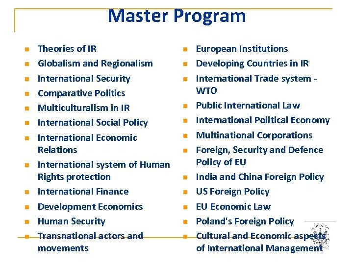 Master Program n n n Theories of IR Globalism and Regionalism International Security Comparative
