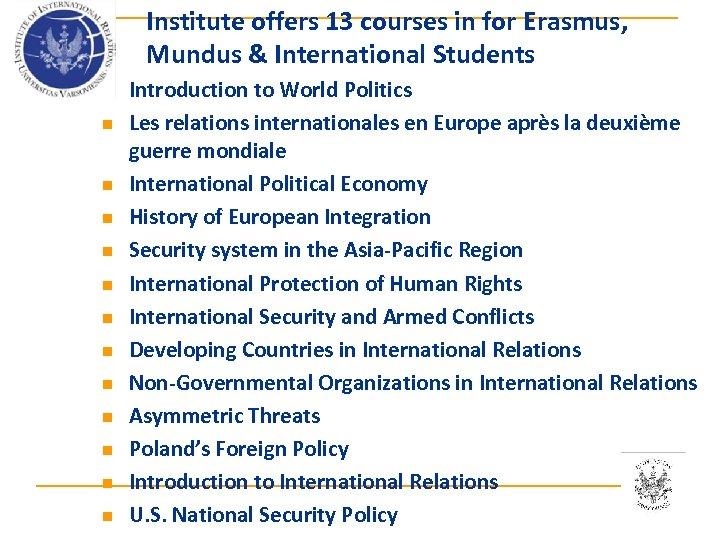 Institute offers 13 courses in for Erasmus, Mundus & International Students n n n