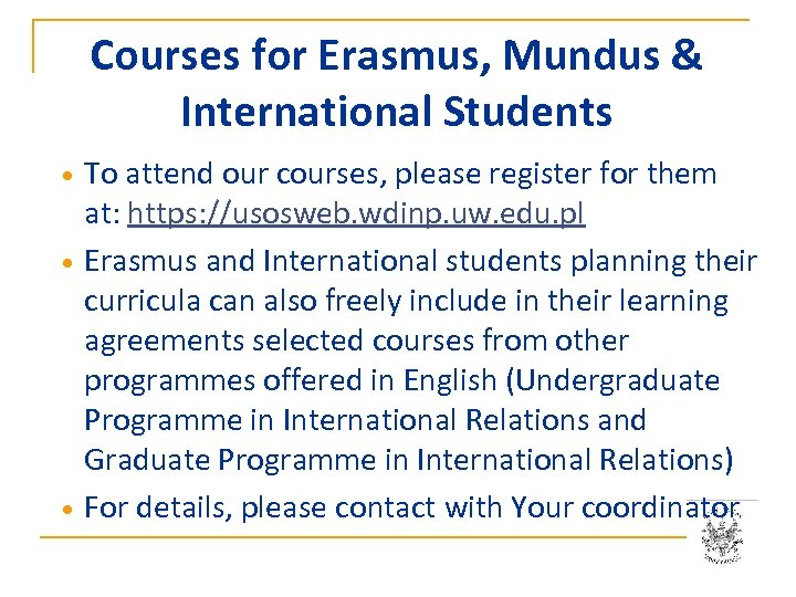 Courses for Erasmus, Mundus & International Students To attend our courses, please register for