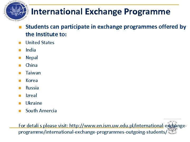 International Exchange Programme n n n Students can participate in exchange programmes offered by