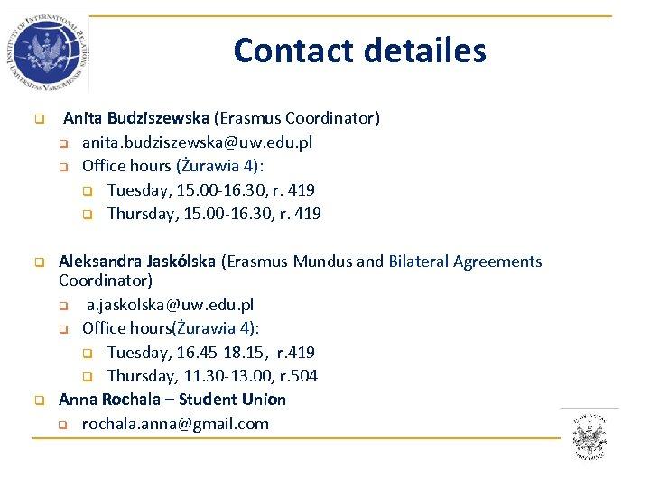 Contact detailes q q q Anita Budziszewska (Erasmus Coordinator) q anita. budziszewska@uw. edu. pl