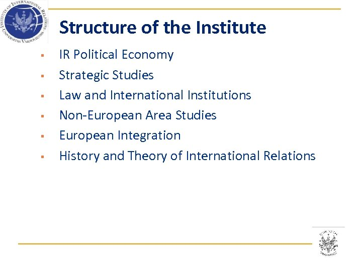 Structure of the Institute § § § IR Political Economy Strategic Studies Law and
