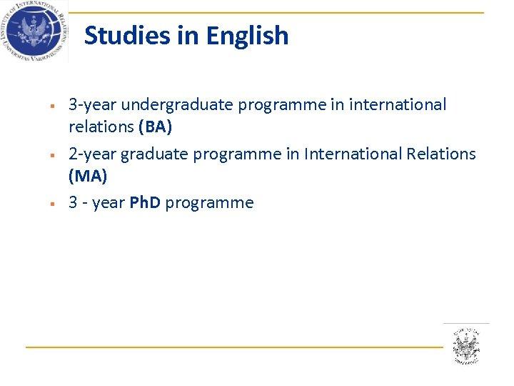 Studies in English § § § 3 -year undergraduate programme in international relations (BA)