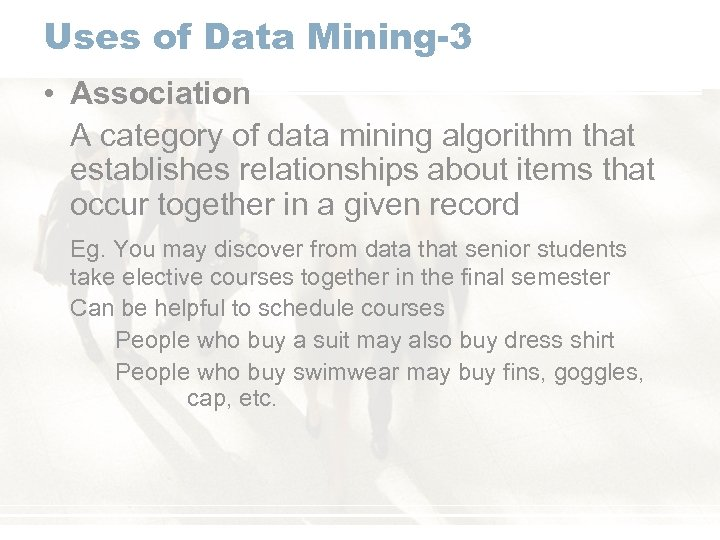 Uses of Data Mining-3 • Association A category of data mining algorithm that establishes