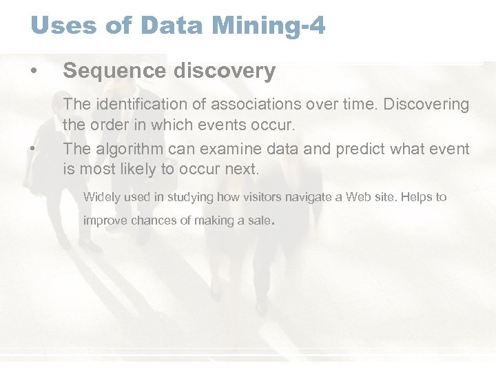 Uses of Data Mining-4 • • Sequence discovery The identification of associations over time.