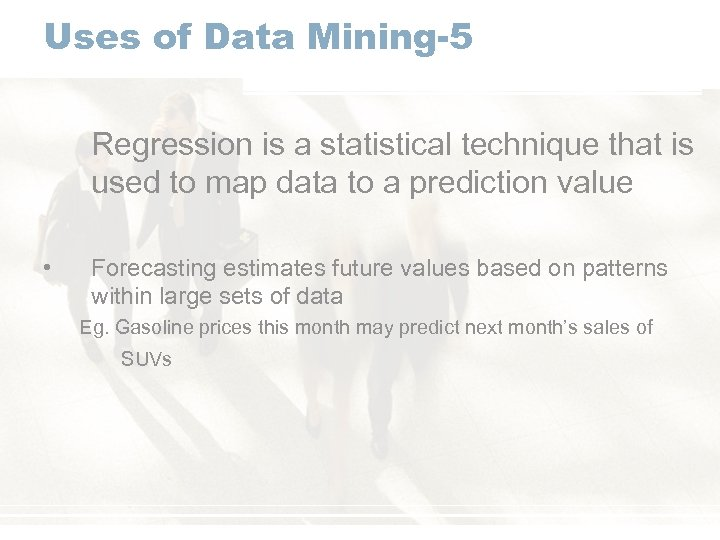 Uses of Data Mining-5 Regression is a statistical technique that is used to map