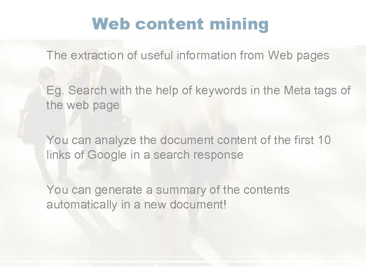 Web content mining The extraction of useful information from Web pages Eg. Search with
