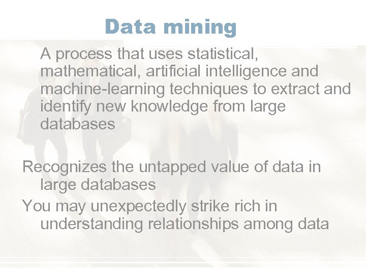 Data mining A process that uses statistical, mathematical, artificial intelligence and machine-learning techniques to