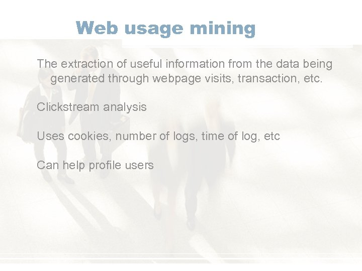 Web usage mining The extraction of useful information from the data being generated through