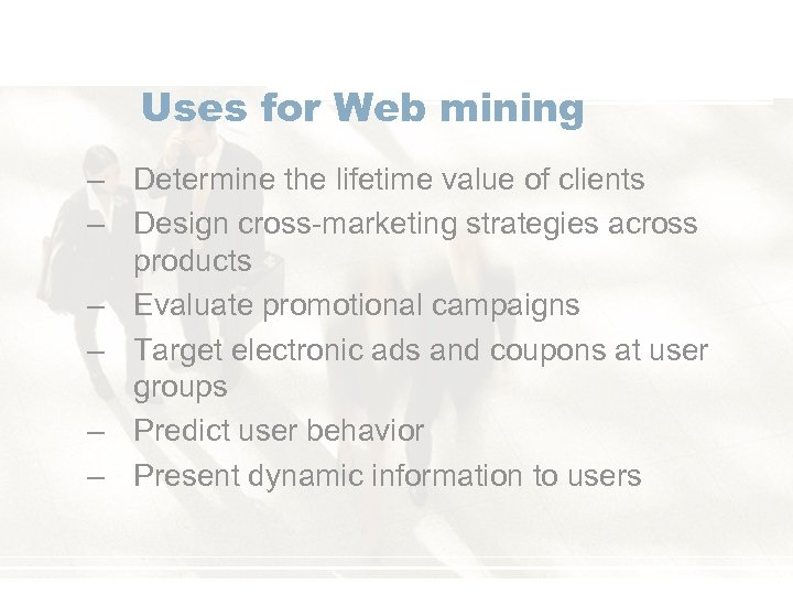 Uses for Web mining – Determine the lifetime value of clients – Design cross-marketing