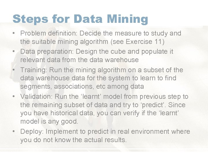 Steps for Data Mining • Problem definition: Decide the measure to study and the