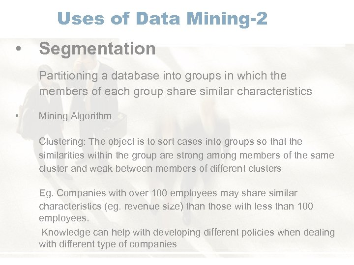 Uses of Data Mining-2 • Segmentation Partitioning a database into groups in which the