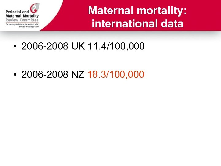 Maternal mortality: international data • 2006 -2008 UK 11. 4/100, 000 • 2006 -2008