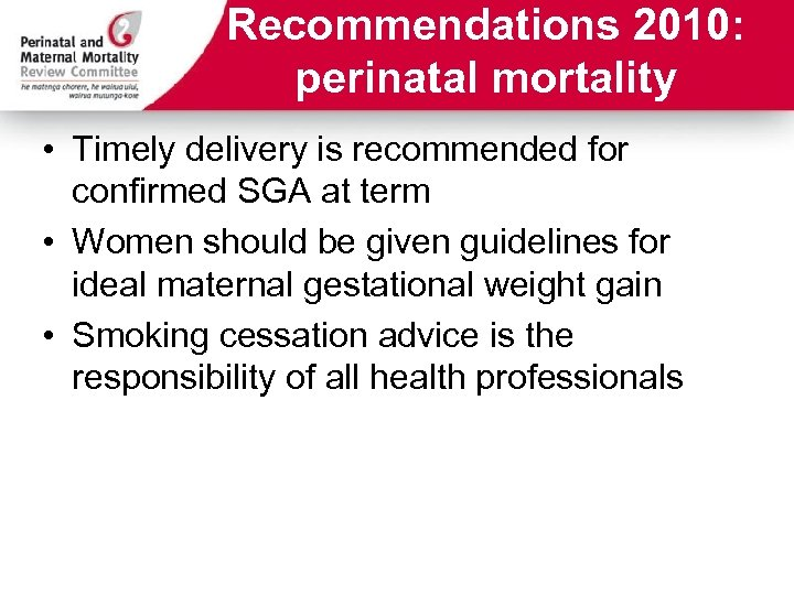 Recommendations 2010: perinatal mortality • Timely delivery is recommended for confirmed SGA at term