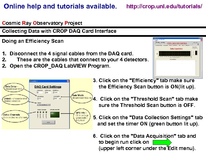 Online help and tutorials available. http: //crop. unl. edu/tutorials/ Cosmic Ray Observatory Project Collecting