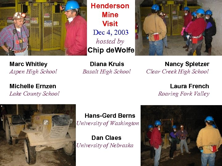 Henderson Mine Visit Dec 4, 2003 hosted by Chip de. Wolfe Marc Whitley Diana