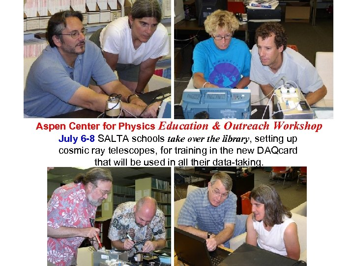 Aspen Center for Physics Education & Outreach Workshop July 6 -8 SALTA schools take
