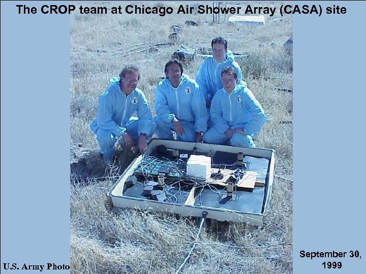 The CROP team at Chicago Air Shower Array (CASA) site U. S. Army Photo