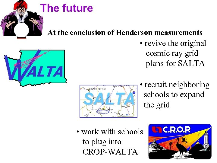 The future At the conclusion of Henderson measurements • revive the original cosmic ray