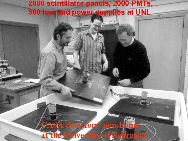 2000 scintillator panels, 2000 PMTs, 500 low and power supplies at UNL CASA detectors'