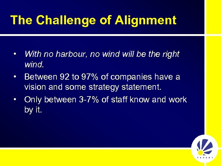 The Challenge of Alignment • With no harbour, no wind will be the right