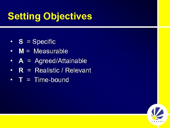 Setting Objectives • • • S = Specific M = Measurable A = Agreed/Attainable