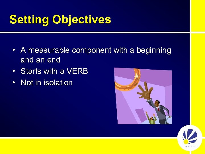 Setting Objectives • A measurable component with a beginning and an end • Starts