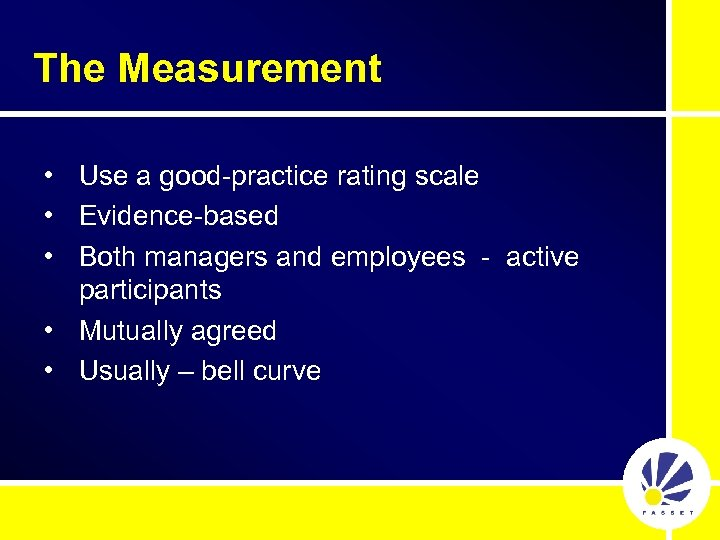 The Measurement • Use a good-practice rating scale • Evidence-based • Both managers and