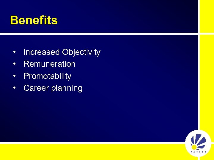 Benefits • • Increased Objectivity Remuneration Promotability Career planning