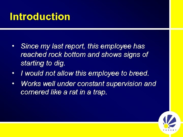 Introduction • Since my last report, this employee has reached rock bottom and shows
