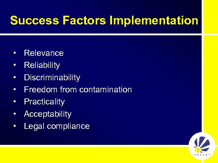 Success Factors Implementation • • Relevance Reliability Discriminability Freedom from contamination Practicality Acceptability Legal