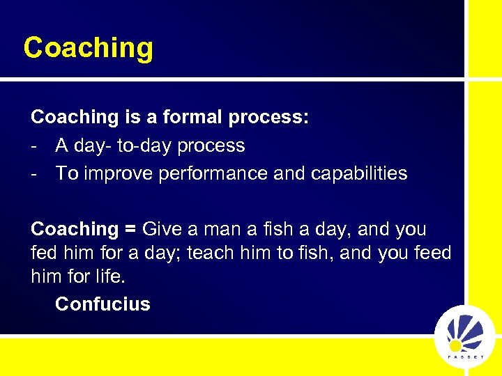 Coaching is a formal process: - A day- to-day process - To improve performance