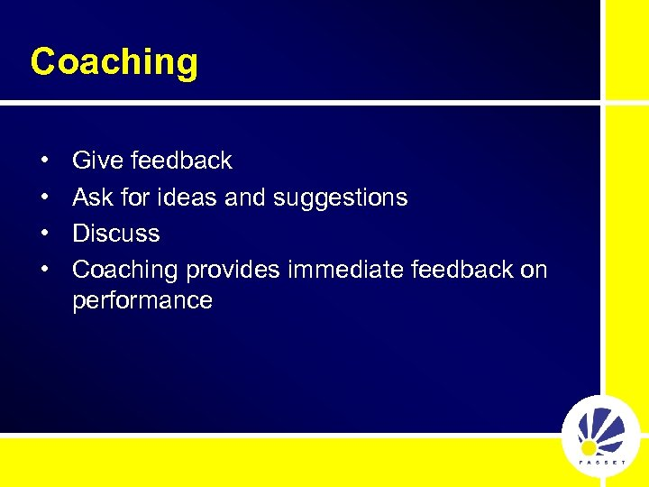 Coaching • • Give feedback Ask for ideas and suggestions Discuss Coaching provides immediate