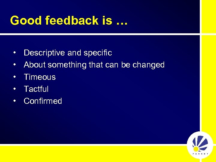 Good feedback is … • • • Descriptive and specific About something that can