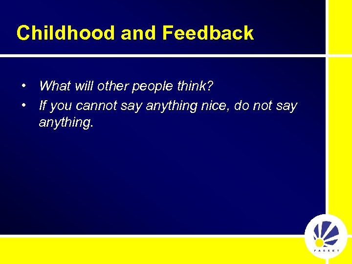Childhood and Feedback • What will other people think? • If you cannot say