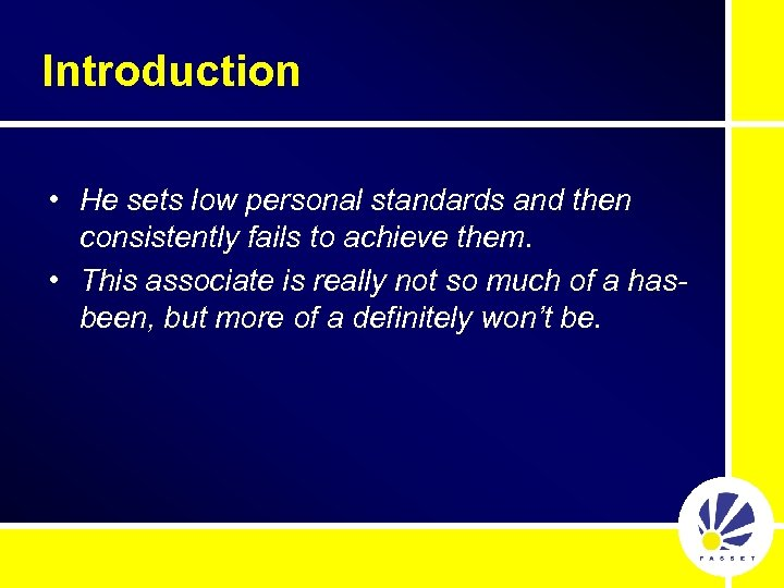 Introduction • He sets low personal standards and then consistently fails to achieve them.