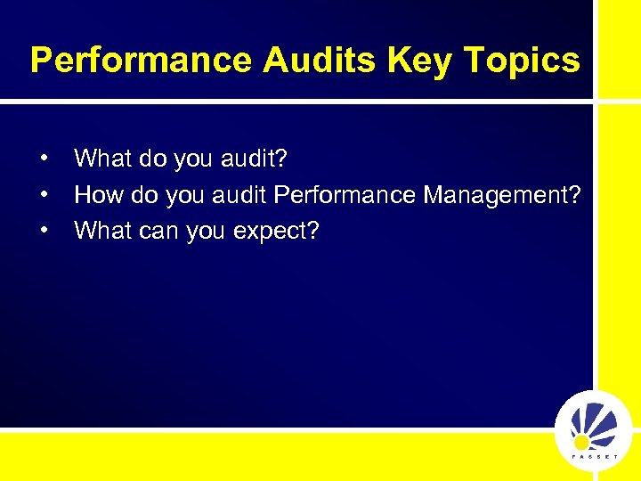Performance Audits Key Topics • • • What do you audit? How do you