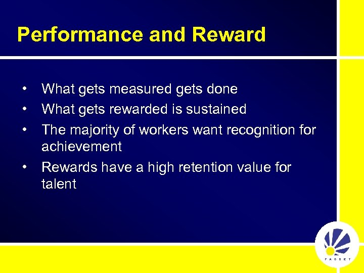 Performance and Reward • • What gets measured gets done What gets rewarded is