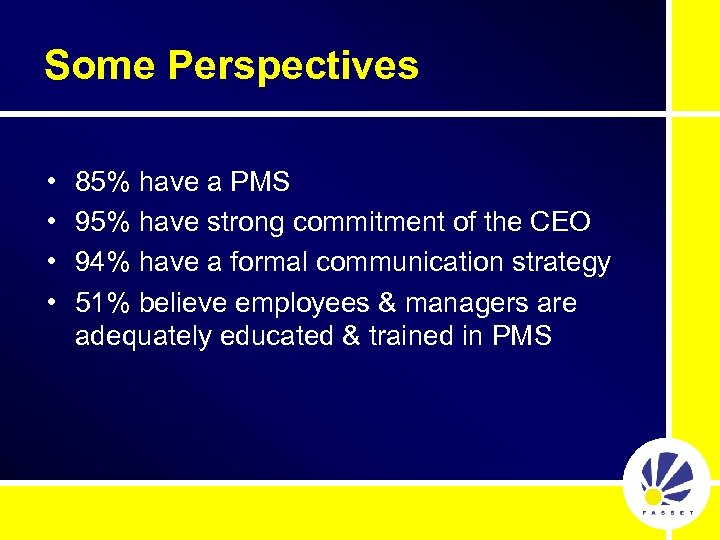 Some Perspectives • • 85% have a PMS 95% have strong commitment of the