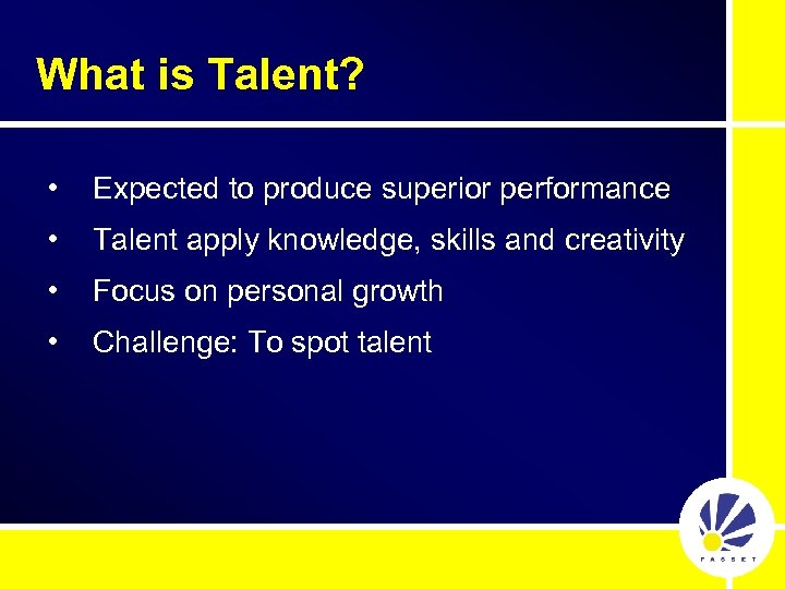 What is Talent? • Expected to produce superior performance • Talent apply knowledge, skills