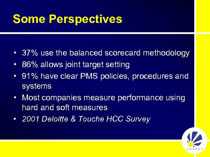 Some Perspectives • 37% use the balanced scorecard methodology • 86% allows joint target