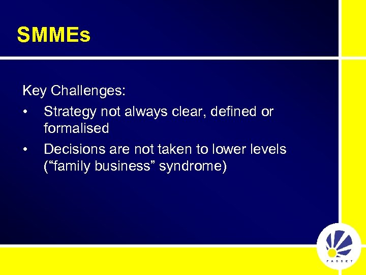 SMMEs Key Challenges: • Strategy not always clear, defined or formalised • Decisions are